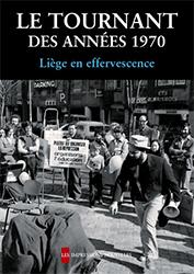 Le Tournant des années 1970 Liège en effervescence
